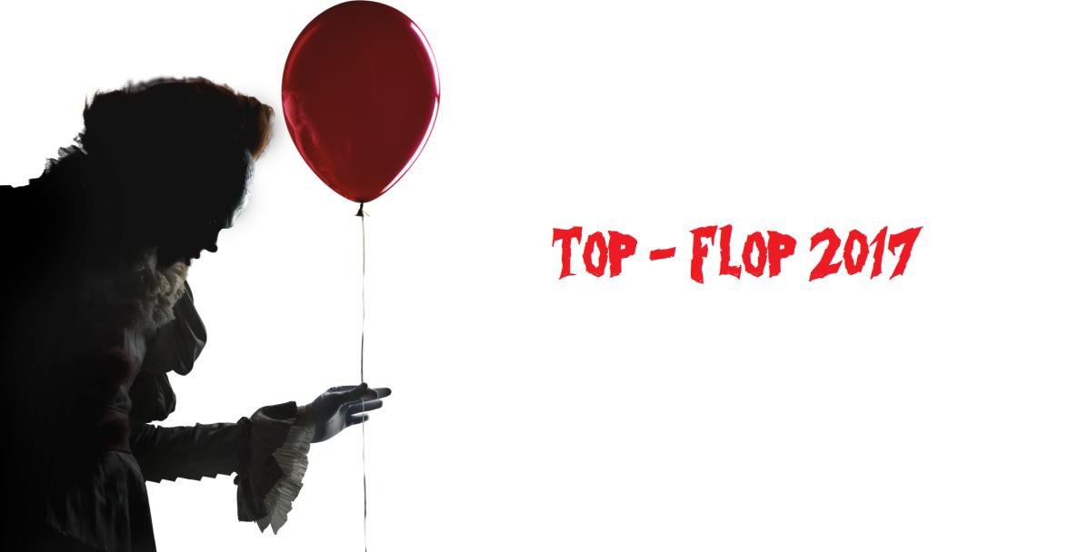 [TOP/FLOP] POUR LE MEILLEUR ET POUR LE PIRE DE 2017 !